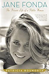 Jane Fonda: The Private Life of a Public Woman