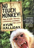 Front cover for the book No Touch Monkey!: And Other Travel Lessons Learned Too Late (Adventura Books Series) by Ayun Halliday