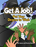 Get a Job! Put Your Degree to Work, Donna Kozik, Tara Maras, 0974001937