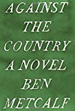 Against the Country, Ben Metcalf, 1400062691