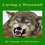 Loving a Werewolf | Dennis N. Del Prince