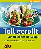 img - for Toll gerollt - von Rouladen bis Wraps.   ber 100 runde Sachen von klassisch bis trendy book / textbook / text book