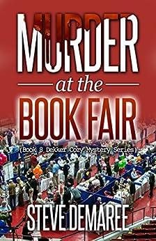 Murder at the Book Fair (Book 8 Dekker Cozy Mystery Series) by [Demaree, Steve]