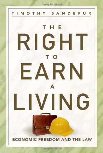 The Right to Earn a Living: Economic Freedom and the  Law [Timothy Sandefur] (Tapa Dura)