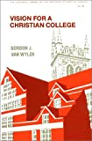 Vision for a Christian College, Gordon J. Van Wylen, 0802804411