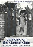 Swinging on the Garden Gate, Elizabeth J. Andrew, 1558964096