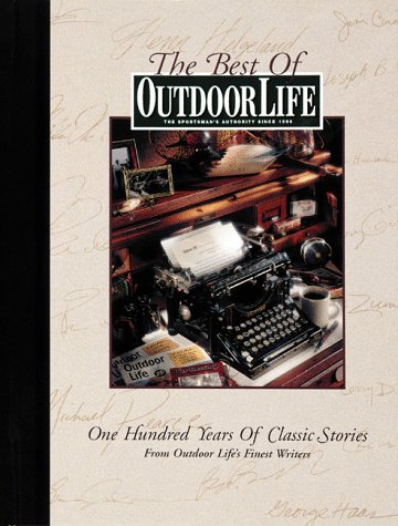 The Best of Outdoor Life: One Hundred Years of Classic Stories from Outdoor Life's Finest Writers