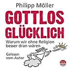 Gottlos glücklich: Warum wir ohne Religion besser dran wären Hörbuch von Philipp Möller Gesprochen von: Philipp Möller