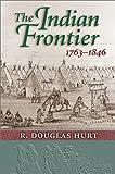 The Indian Frontier, 1763-1846, R. Douglas Hurt, 0826319653