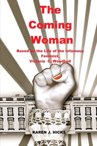 The Coming Woman: A Novel Based on the Life of the Infamous Feminist, Victoria Woodhull ebook