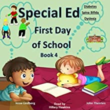 First Day of School: Diabetes, Spina Bifida, Dyslexia: Special Ed Series, Book 4 Audiobook by Jesse Lindberg, John Therrien Narrated by Hillary Hawkins