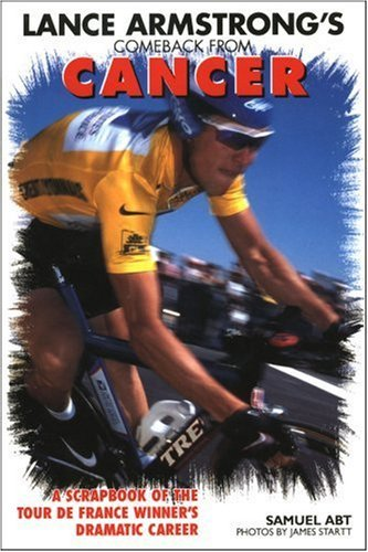 Lance Armstrong's Comeback from Cancer: A Scrapbook of the Tour de France Winner's Dramatic Career by Samuel Abt (1999-10-26)