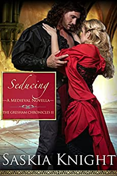 Seducing—A Medieval Romance (The Gresham Chronicles Book 2) by [Knight, Saskia]