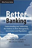 Better Banking: Understanding and Addressing the Failures in Risk Management, Governance and Regulation