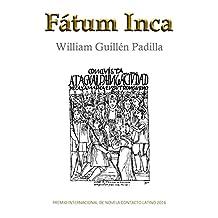 Fátum Inca: Premio Internacional de Novela Contacto Latino 2016 (Spanish Edition)