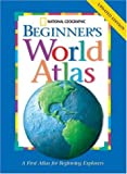 National Geographic Beginner's World Atlas, National Geographic Society, 0792242114