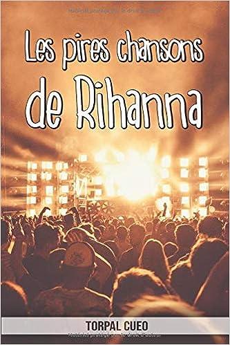 Les Pires Chansons De Rihanna Carnet Fantaisie Pour Les