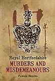 Royal Hertfordshire Murders & Misdemeanours