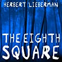 The Eighth Square Audiobook by Herbert Lieberman Narrated by Stephen Hoye
