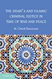 The Shari'a and Islamic Criminal Justice in Time of War and Peace, M. Cherif Bassiouni, 110768417X