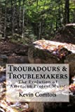 Troubadours & Troublemakers: The Evolution of American Protest Music