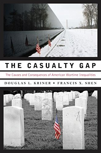 The Casualty Gap  The Causes And Consequences Of American Wartime Inequalities