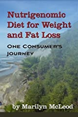Nutrigenomic Diet for Weight and Fat Loss: One Consumer's Journey by Marilyn McLeod (2010-03-03) Paperback