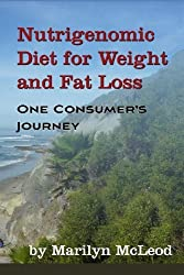 Nutrigenomic Diet for Weight and Fat Loss: One Consumer's Journey by Marilyn McLeod (2010-03-03)
