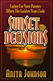 img - for Sunset Decisions: Caring for Your Parents When the Golden Years Fade book / textbook / text book