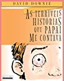 As Terriveis Historias Que Papai Me Contava, David Downie, 192215914X