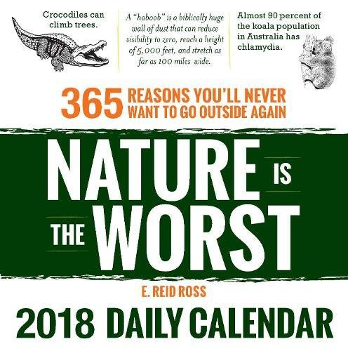 Nature is the Worst 2018 Daily Calendar: 365 Reasons You'l