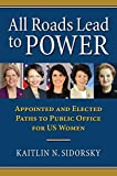 "Kaitlin Sidorsky, ""All Roads Lead to Power: The Appointed and Elected Paths to Public Office for US Women"" (UP Kansas, 2019)"