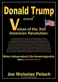 Donald Trump and Voices of the 2nd American Revolution: Make Independent Life Knowledgeable (Censored Edition Book 1) by [Pelech, Joe Nickolas]