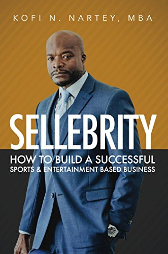 Sellebrity: How to Build a Successful Sports & Entertainment Based Business