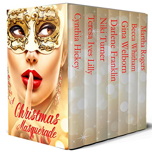 A Christmas Masquerade: 7 historical romances at a Christmas ball by [Hickey, Cynthia, Lilly, Teresa Ives, Turner, Niki, Franklin, Darlene, Welborn, Gina, Whitham, Becca, Rogers, Martha]