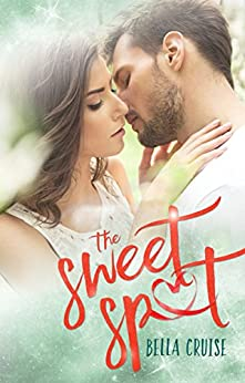 The Sweet Spot by [Cruise, Bella]
