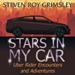Stars in My Car: Uber Rider Encounters and Adventures | Steven Roy Grimsley