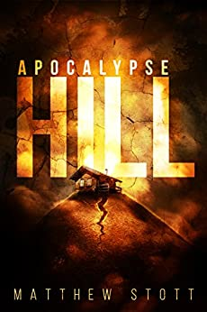 Apocalypse Hill (Apoc Hill Miniseries Book 1) by [Stott, Matthew]