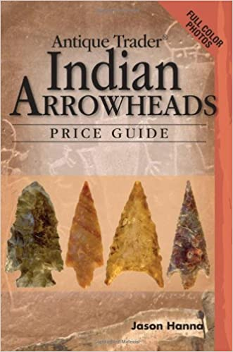 Antique Trader Indian Arrowheads Price Guide (Antique Trader Arrowhead Identification and Price Guide by Jason Hanna) by Jason Hanna (2007-08-24)