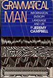 Grammatical Man : Information, Entropy, Language and Life, Campbell, Jeremy, 0671440616