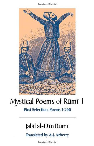 The Mystical Poems of Rumi 1st Selection. Poems 1-200 (UNESCO Collection of Representative Works. Persian Heritage)