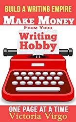 Make Money from Your Writing Hobby - One Page at a Time (Build a Writing Empire)