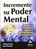 Incremente Su Poder Mental: Mejore Su Creatividad, Memoria, Agilidad Mental E Inteligencia (Spanish Edition)