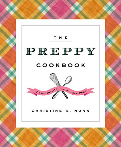 The Preppy Cookbook: Classic Recipes for the Modern Prep (World's Best Lobster Roll Recipe)