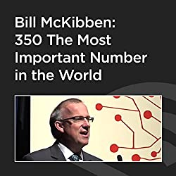 Bill McKibben: 350 The Most Important Number in the World
