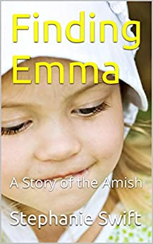 Finding Emma: A Story of the Amish by [Swift, Stephanie]