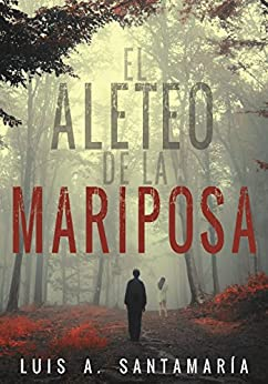 EL ALETEO DE LA MARIPOSA: Thriller policíaco que pone a prueba la intuición del lector (Ámbar nº 2) (Spanish Edition) by [Santamaría, Luis A.]
