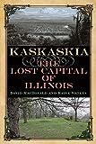 Kaskaskia: The Lost Capital of Illinois (Shawnee Books)