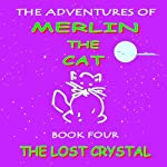 The Lost Crystal: The Adventures of Merlin The Cat. Book Four | Stephen John Higgins