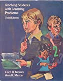 Teaching Students with Learning Problems, Mercer, Cecil D. and Mercer, Ann R., 0675210275